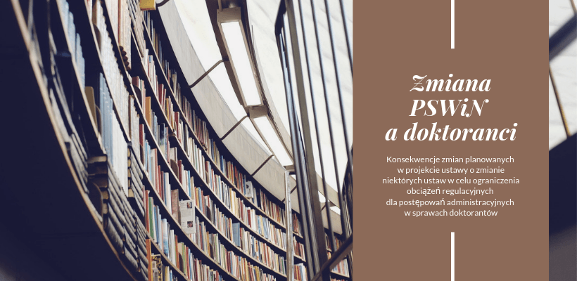 Konsekwencje zmian planowanych w projekcie ustawy o zmianie niektórych ustaw w celu ograniczenia obciążeń regulacyjnych dla postępowań administracyjnych w sprawach doktorantów